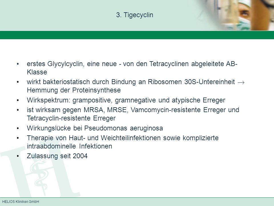 3. Tigecyclin erstes Glycylcyclin, eine neue - von den Tetracyclinen abgeleitete AB-Klasse.