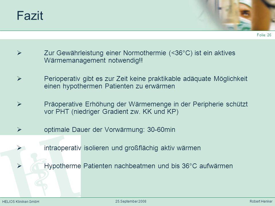 Fazit Zur Gewährleistung einer Normothermie (<36°C) ist ein aktives Wärmemanagement notwendig!!