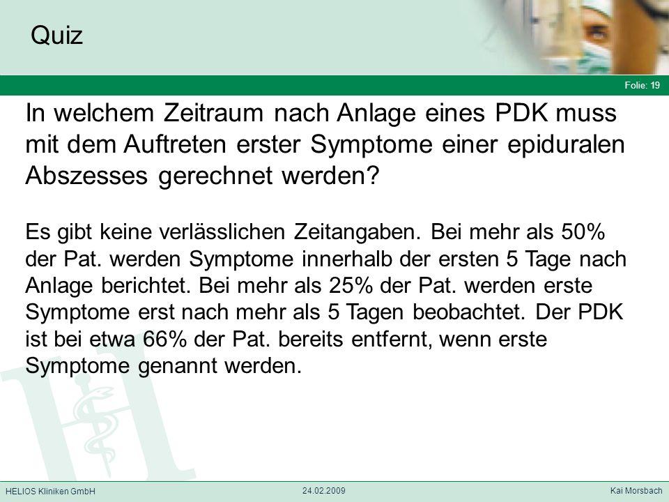 Quiz Folie: 19. In welchem Zeitraum nach Anlage eines PDK muss mit dem Auftreten erster Symptome einer epiduralen Abszesses gerechnet werden