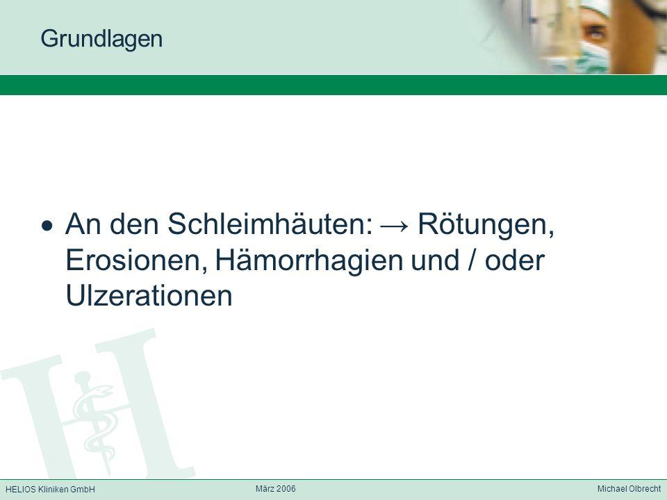 Grundlagen An den Schleimhäuten: → Rötungen, Erosionen, Hämorrhagien und / oder Ulzerationen. März 2006.