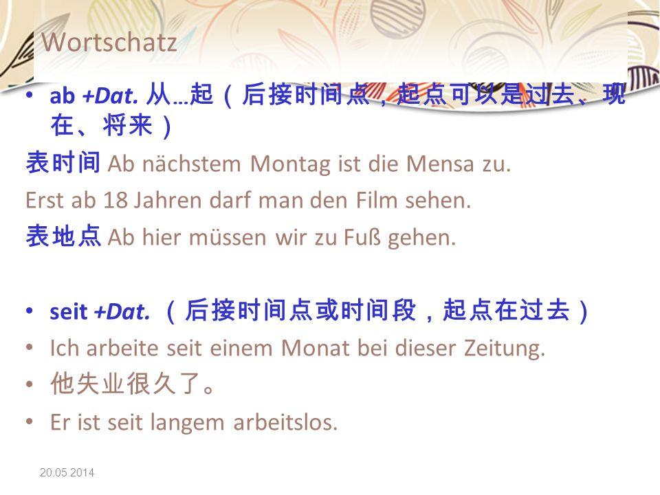 Wortschatz ab +Dat. 从…起(后接时间点,起点可以是过去、现在、将来)