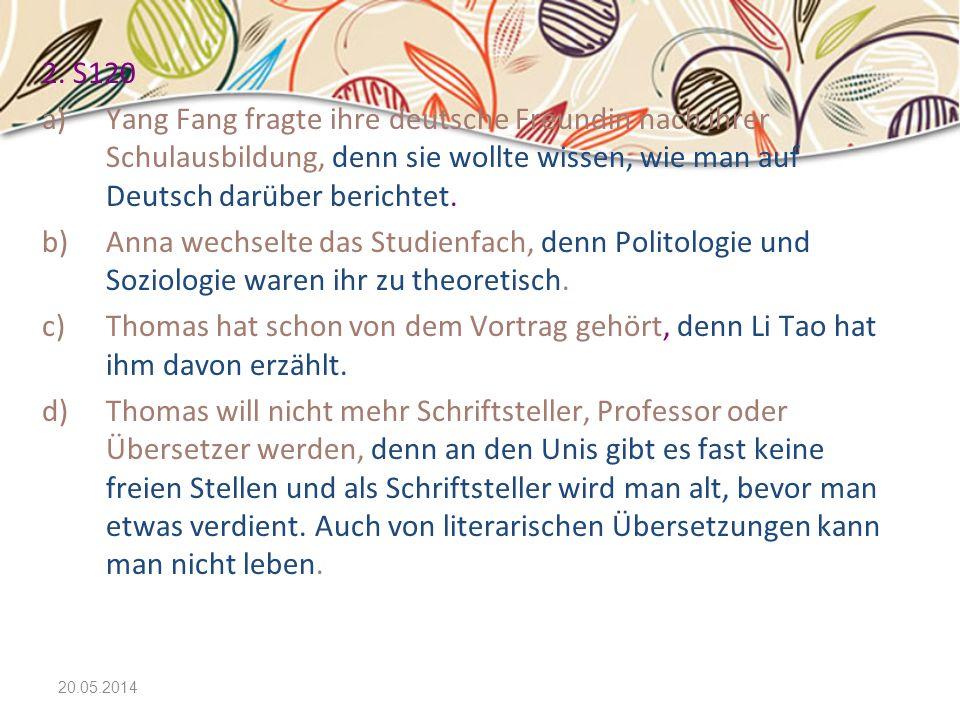 2. S120 Yang Fang fragte ihre deutsche Freundin nach ihrer Schulausbildung, denn sie wollte wissen, wie man auf Deutsch darüber berichtet.