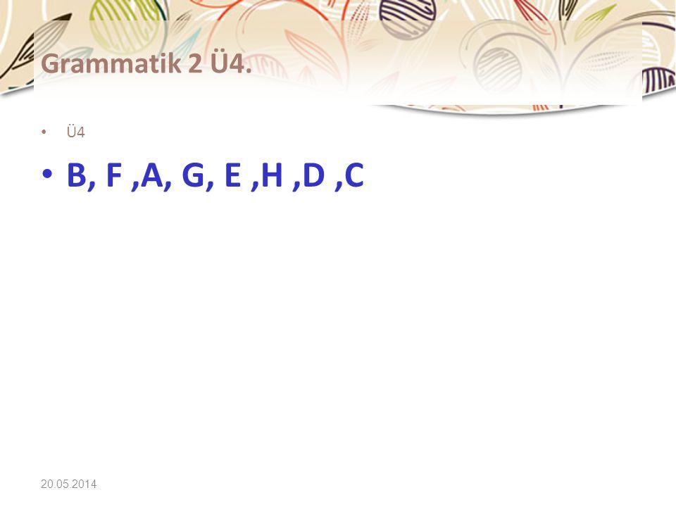 Grammatik 2 Ü4. Ü4 B, F ,A, G, E ,H ,D ,C 31.03.2017