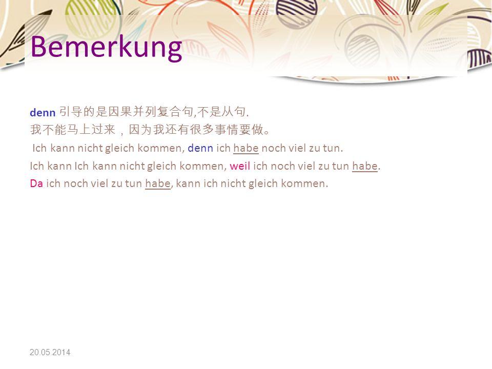 Bemerkung denn 引导的是因果并列复合句,不是从句. 我不能马上过来,因为我还有很多事情要做。