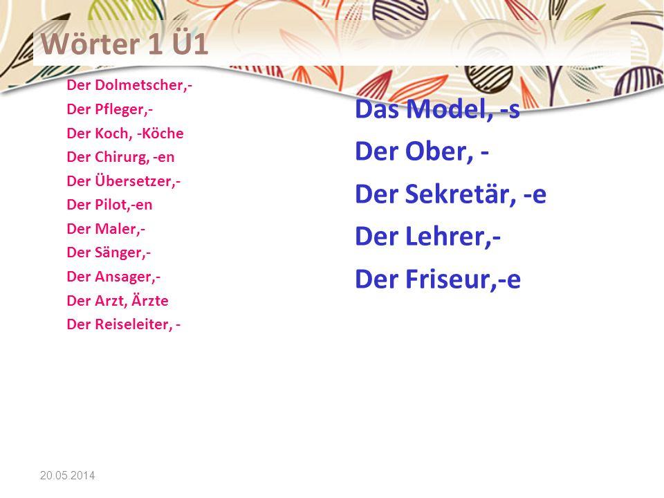 Wörter 1 Ü1 Das Model, -s Der Ober, - Der Sekretär, -e Der Lehrer,-