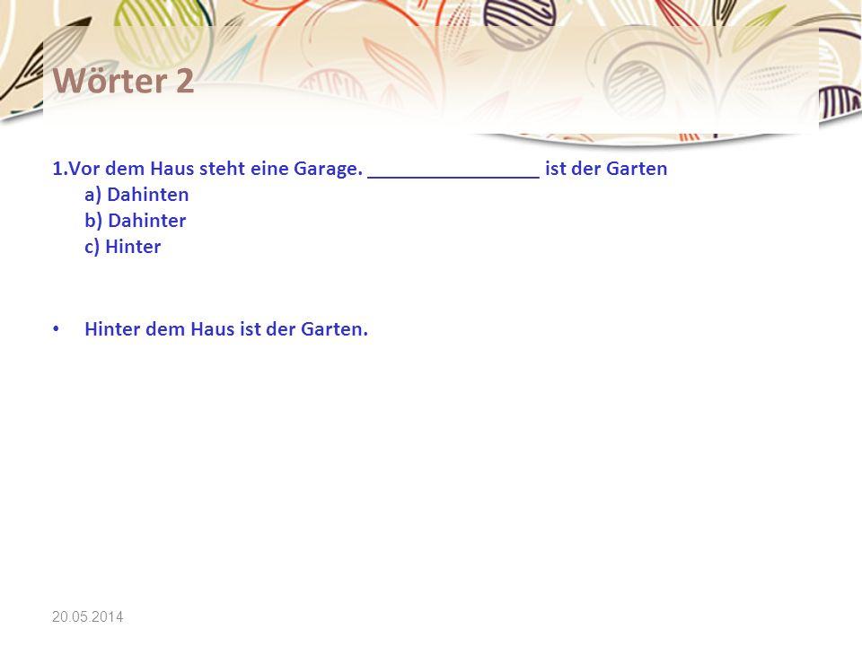 Wörter 2 1.Vor dem Haus steht eine Garage. ________________ ist der Garten a) Dahinten b) Dahinter c) Hinter.