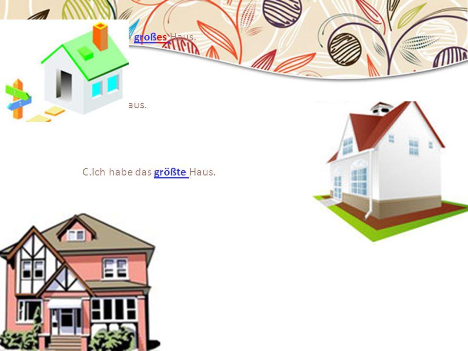 A.Das ist mein großes Haus.