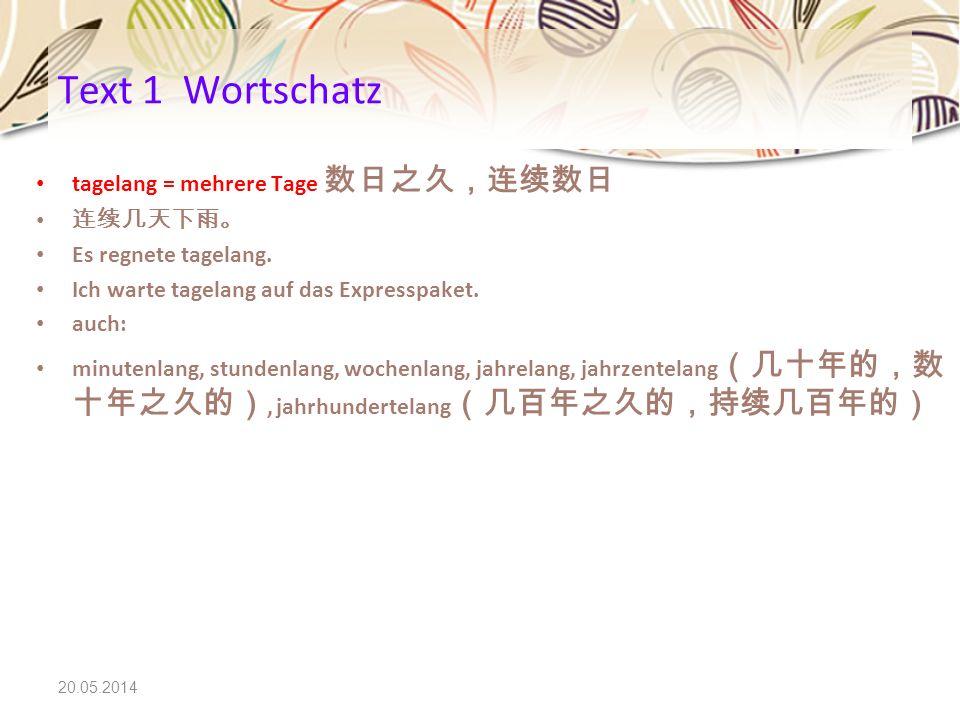 Text 1 Wortschatz tagelang = mehrere Tage 数日之久,连续数日 连续几天下雨。