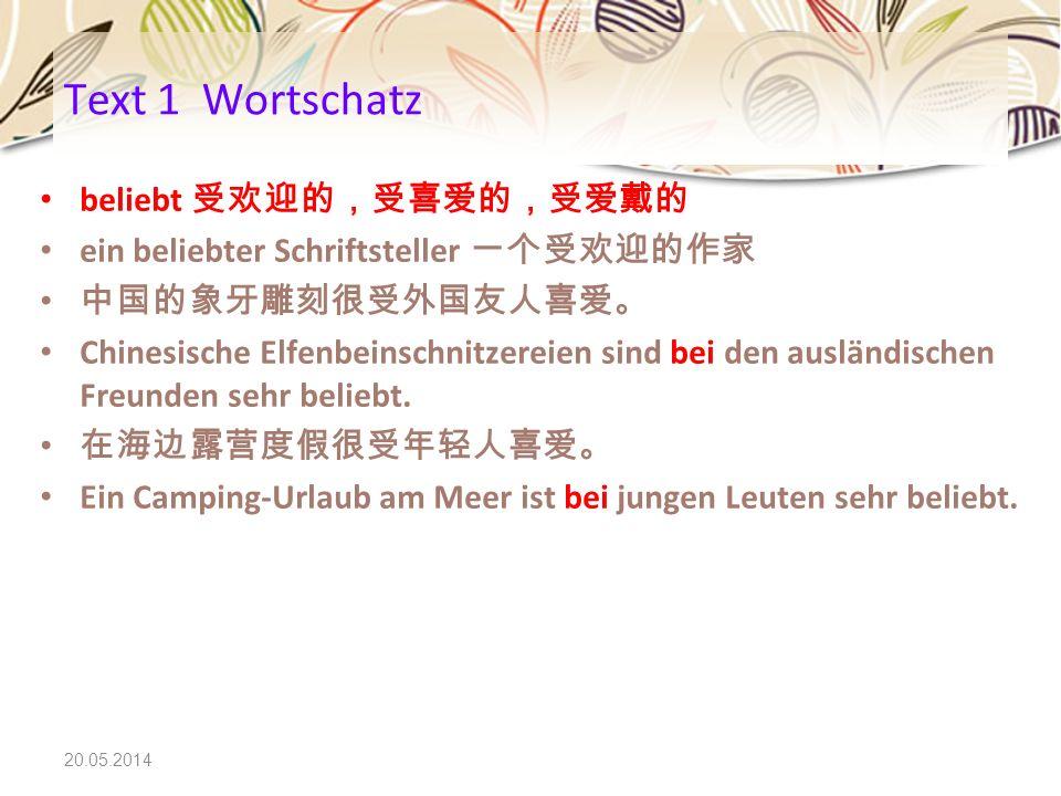 Text 1 Wortschatz beliebt 受欢迎的,受喜爱的,受爱戴的