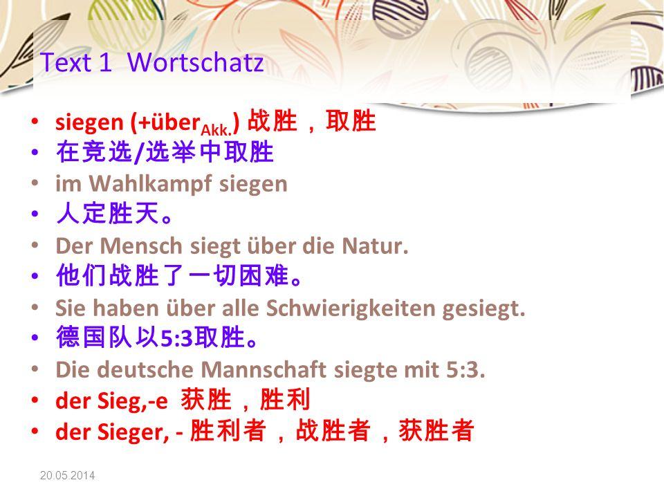 Text 1 Wortschatz siegen (+überAkk.) 战胜,取胜 在竞选/选举中取胜