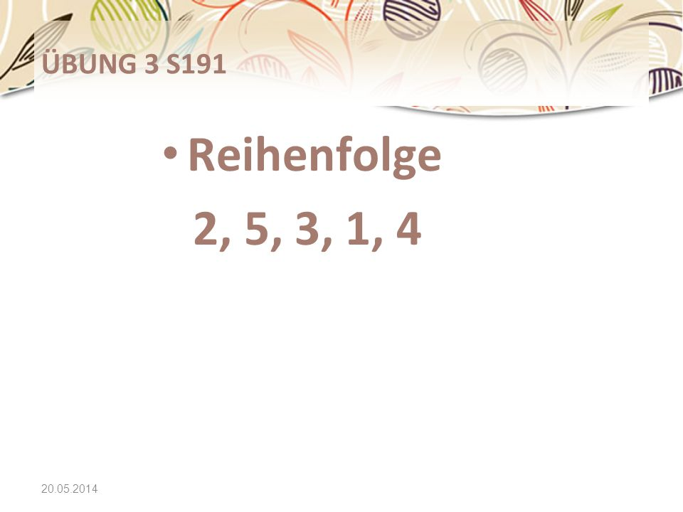 ÜBUNG 3 S191 Reihenfolge 2, 5, 3, 1, 4 31.03.2017