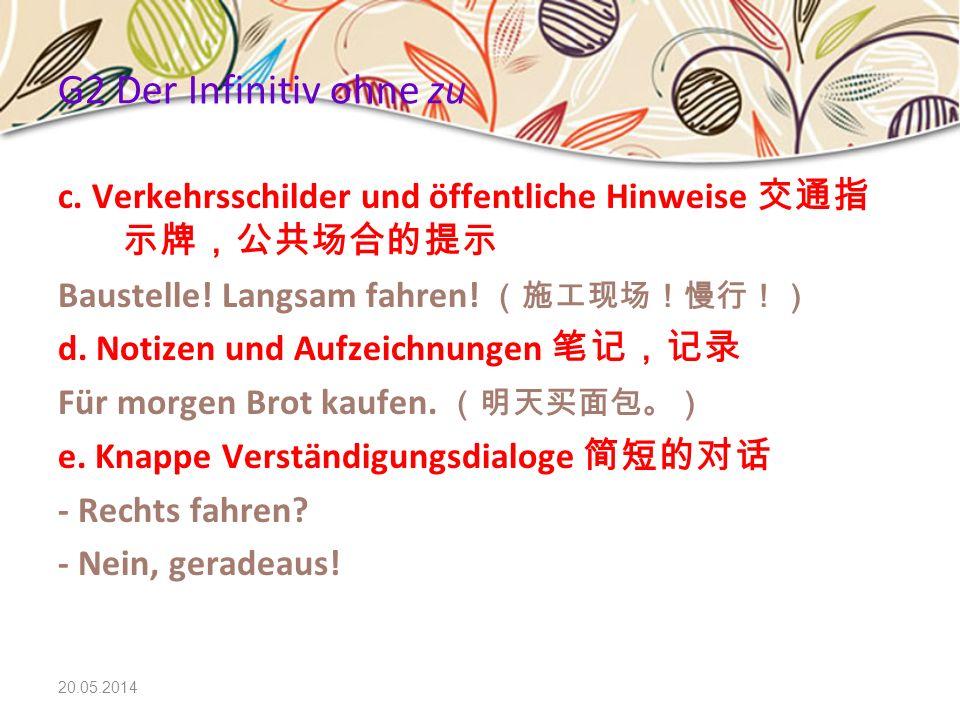G2 Der Infinitiv ohne zu c. Verkehrsschilder und öffentliche Hinweise 交通指示牌,公共场合的提示. Baustelle! Langsam fahren! (施工现场!慢行!)