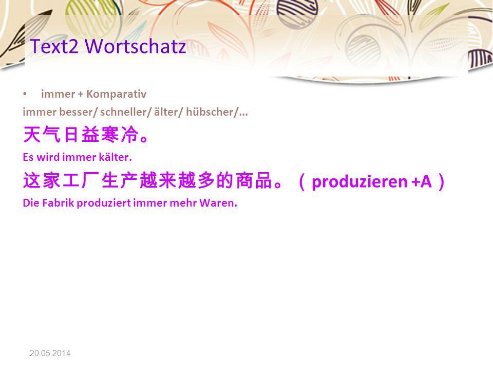 Text2 Wortschatz 天气日益寒冷。 这家工厂生产越来越多的商品。(produzieren +A)