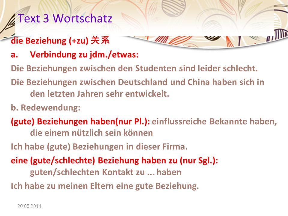 Text 3 Wortschatz die Beziehung (+zu) 关系 Verbindung zu jdm./etwas: