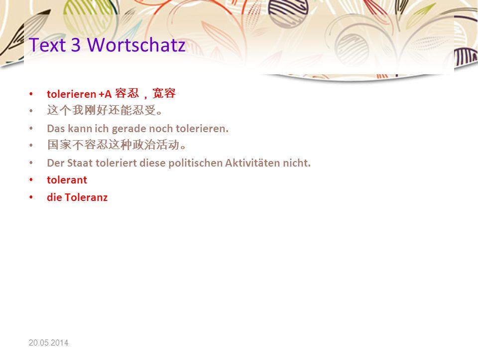 Text 3 Wortschatz tolerieren +A 容忍,宽容 这个我刚好还能忍受。