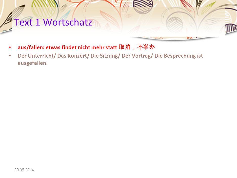 Text 1 Wortschatz aus/fallen: etwas findet nicht mehr statt 取消,不举办