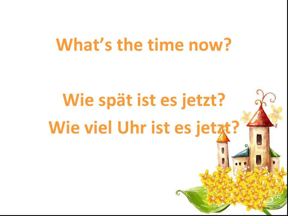 Wie viel Uhr ist es jetzt