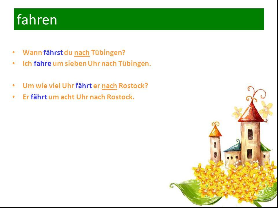 fahren Wann fährst du nach Tübingen