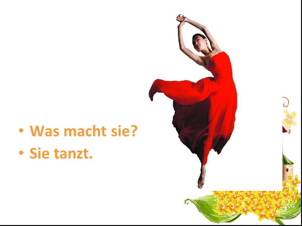 Was macht sie Sie tanzt.