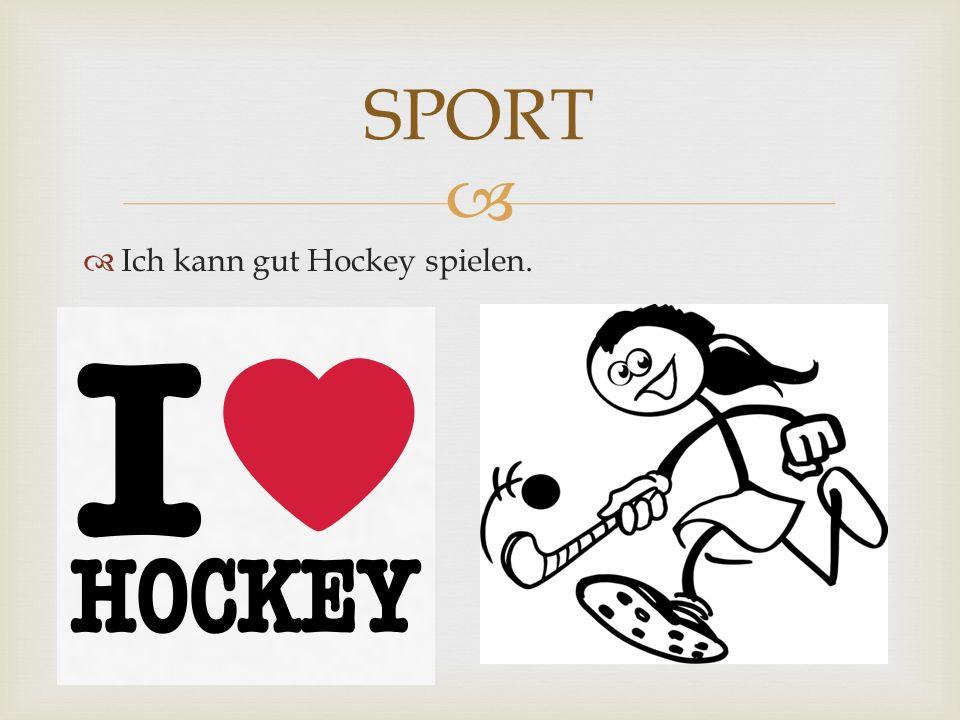 SPORT Ich kann gut Hockey spielen.