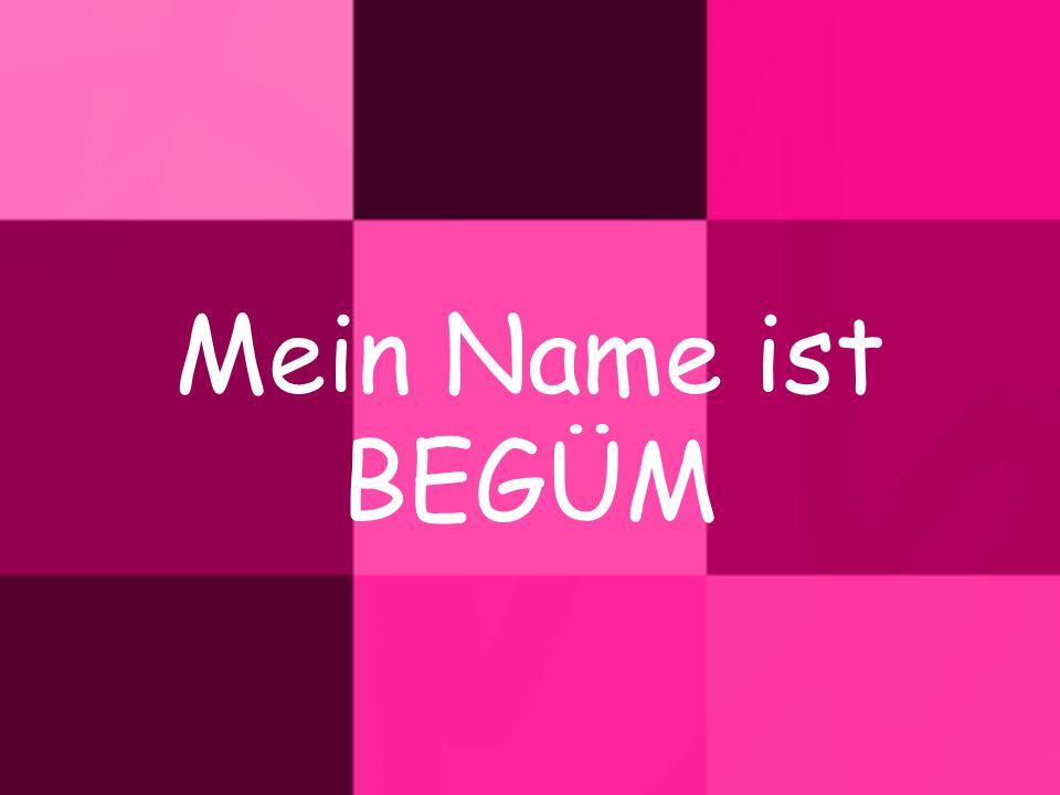 Mein Name ist BEGÜM