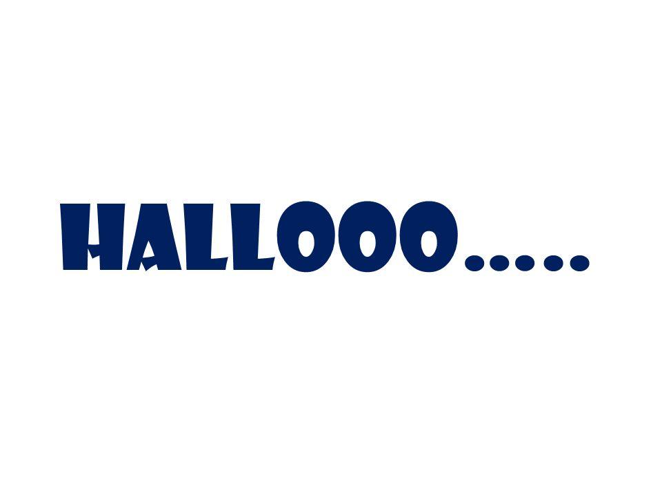 HALLOOO…..
