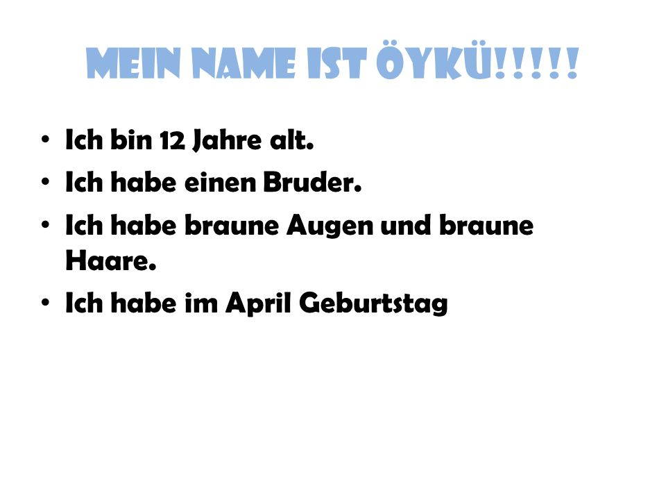 MEIN NAME IST ÖYKÜ!!!!! Ich bin 12 Jahre alt. Ich habe einen Bruder.