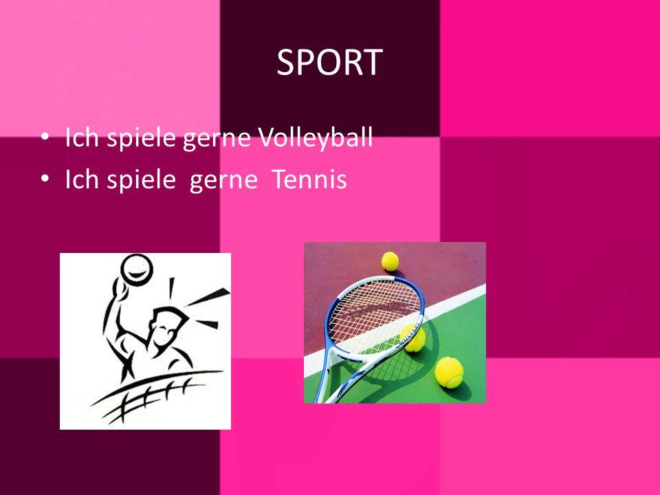 SPORT Ich spiele gerne Volleyball Ich spiele gerne Tennis
