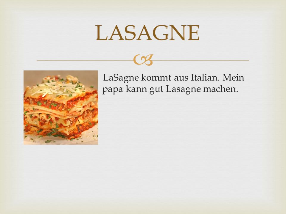 LASAGNE LaSagne kommt aus Italian. Mein papa papa kann gut Lasagne machen.