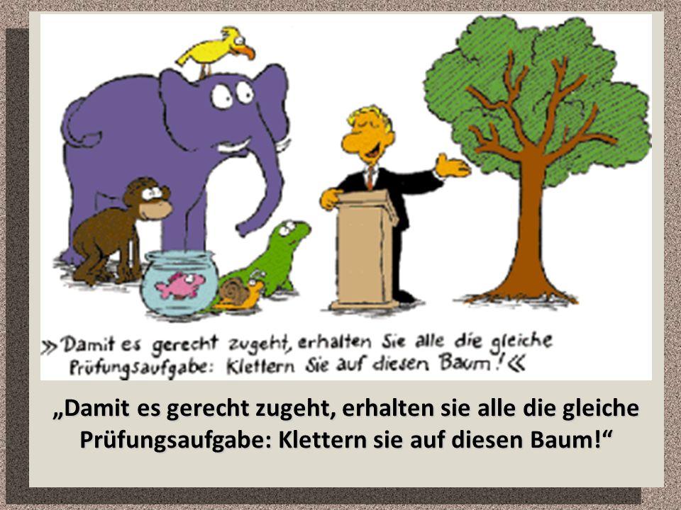 """""""Damit es gerecht zugeht, erhalten sie alle die gleiche Prüfungsaufgabe: Klettern sie auf diesen Baum!"""