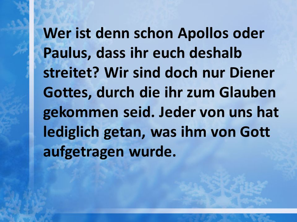 Wer ist denn schon Apollos oder Paulus, dass ihr euch deshalb streitet