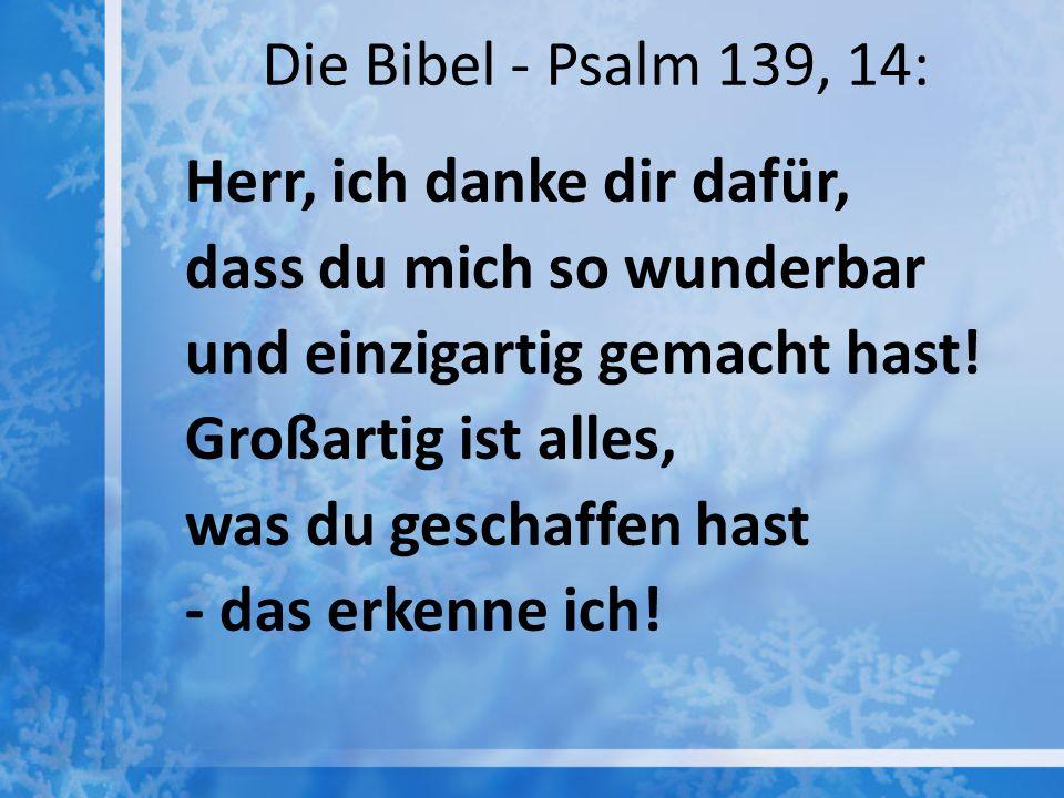 Die Bibel - Psalm 139, 14: Herr, ich danke dir dafür, dass du mich so wunderbar. und einzigartig gemacht hast!