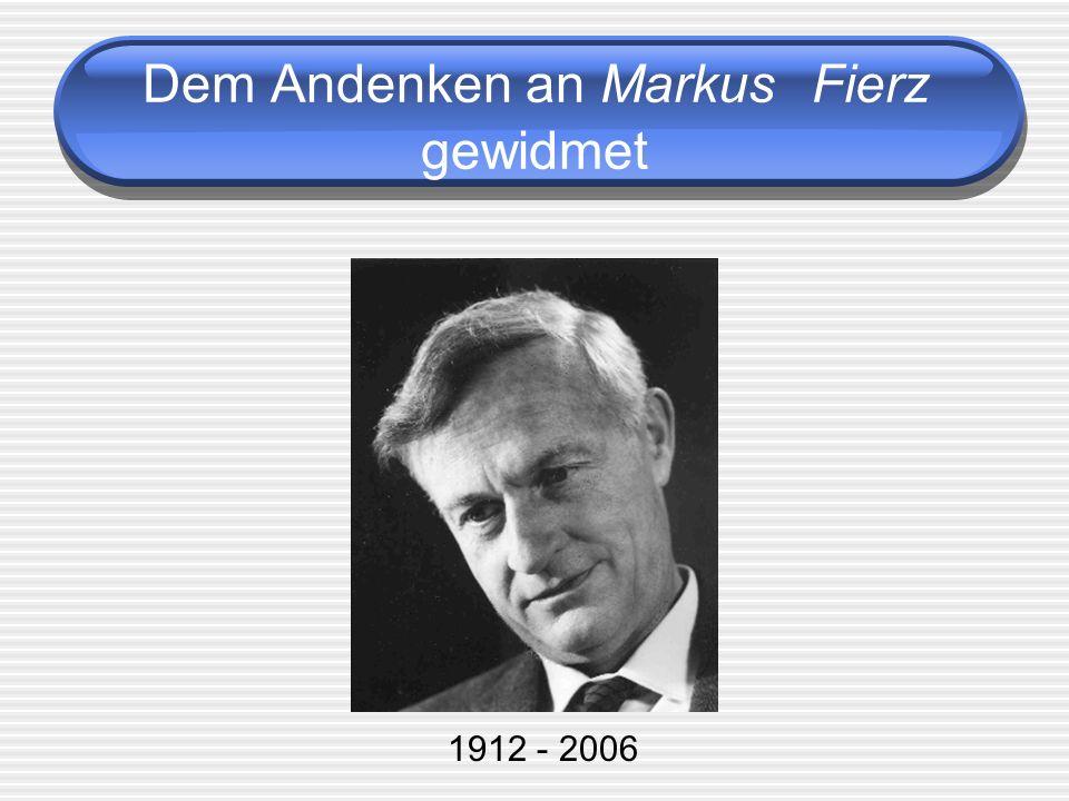 Dem Andenken an Markus Fierz gewidmet