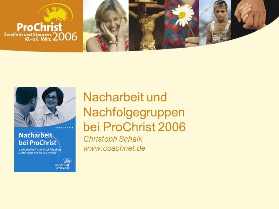 Nacharbeit und Nachfolgegruppen bei ProChrist 2006 Christoph Schalk www.coachnet.de