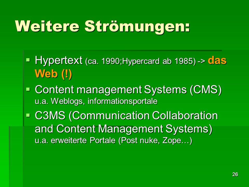 Weitere Strömungen: Hypertext (ca. 1990;Hypercard ab 1985) -> das Web (!) Content management Systems (CMS) u.a. Weblogs, informationsportale.