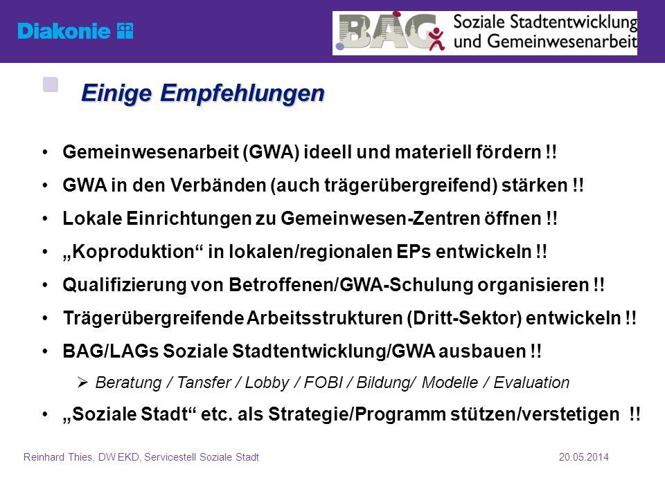 Einige Empfehlungen Gemeinwesenarbeit (GWA) ideell und materiell fördern !! GWA in den Verbänden (auch trägerübergreifend) stärken !!