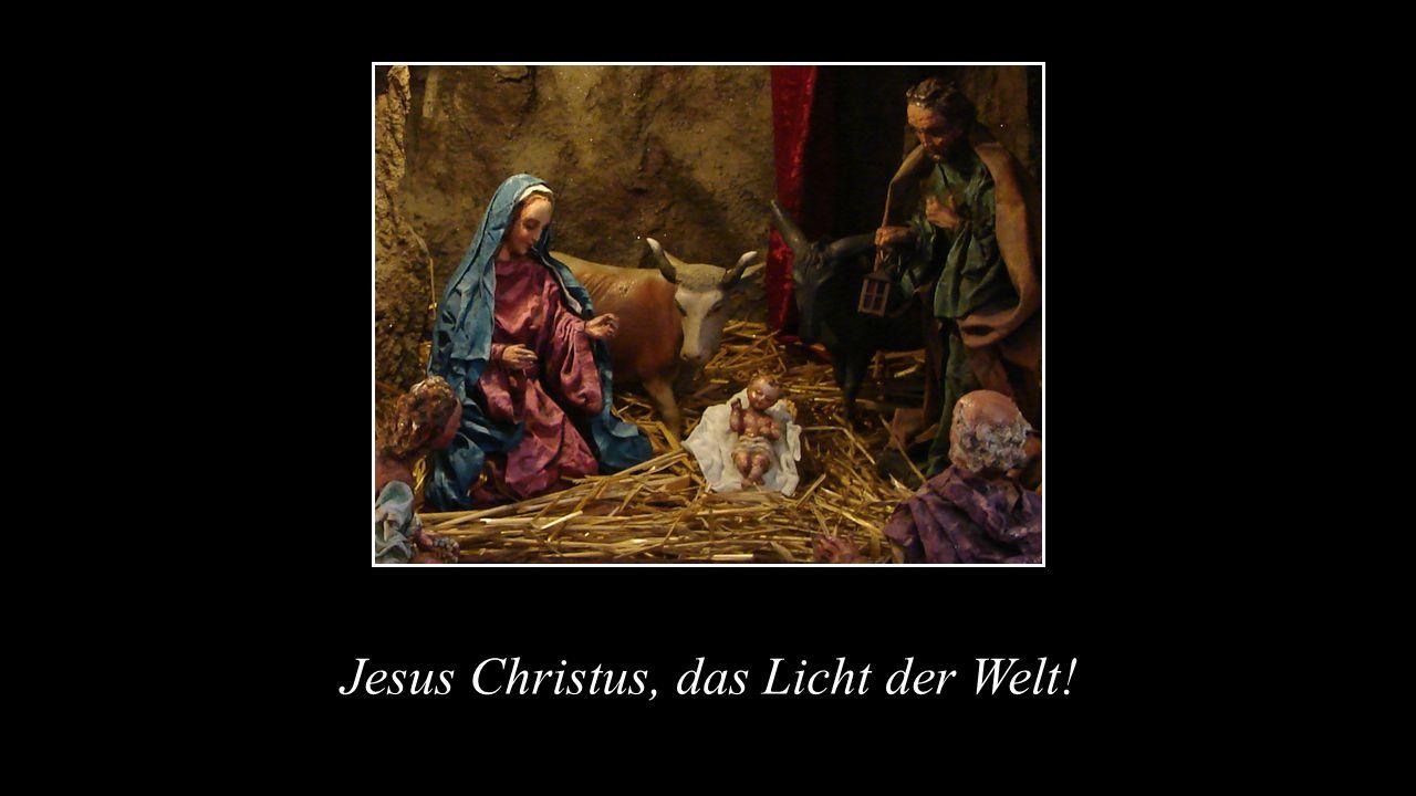 Jesus Christus, das Licht der Welt!