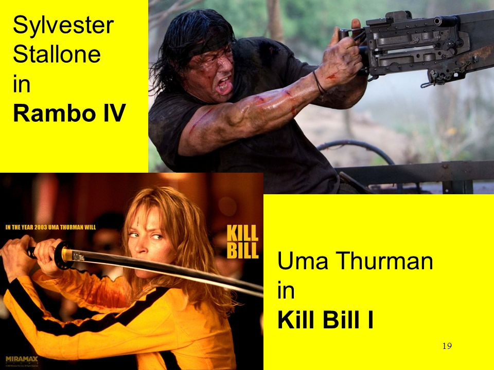 Sylvester Stallone in Rambo IV Uma Thurman in Kill Bill I