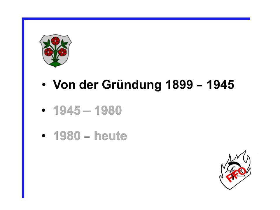 Von der Gründung 1899 – 1945 1945 – 1980 1945 – 1980 1980 – heute