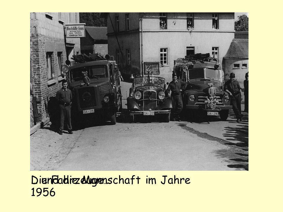 … und die Mannschaft im Jahre 1956 Die Fahrzeuge…