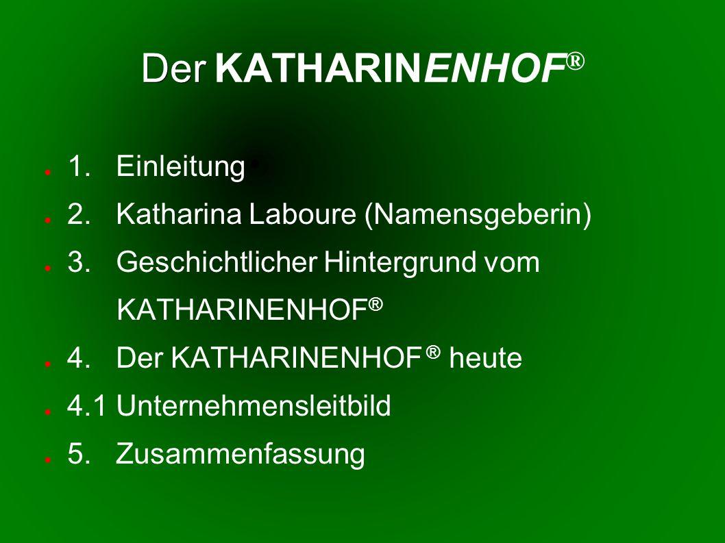 Der KATHARINENHOF® 1. Einleitung 2. Katharina Laboure (Namensgeberin)