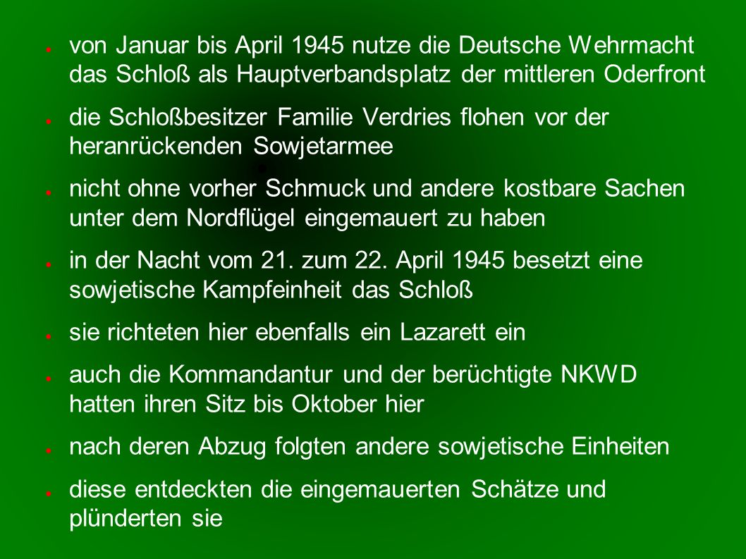 von Januar bis April 1945 nutze die Deutsche Wehrmacht das Schloß als Hauptverbandsplatz der mittleren Oderfront
