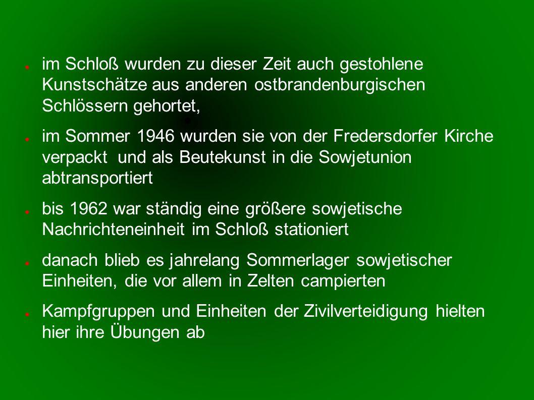 im Schloß wurden zu dieser Zeit auch gestohlene Kunstschätze aus anderen ostbrandenburgischen Schlössern gehortet,