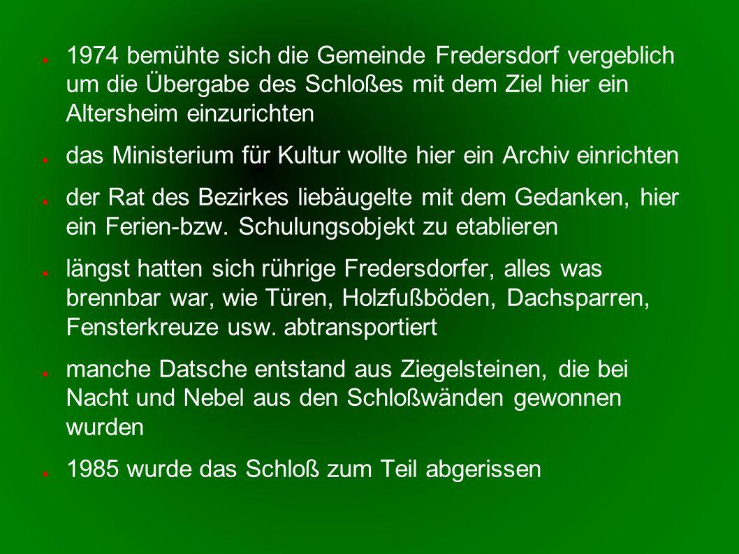 1974 bemühte sich die Gemeinde Fredersdorf vergeblich um die Übergabe des Schloßes mit dem Ziel hier ein Altersheim einzurichten