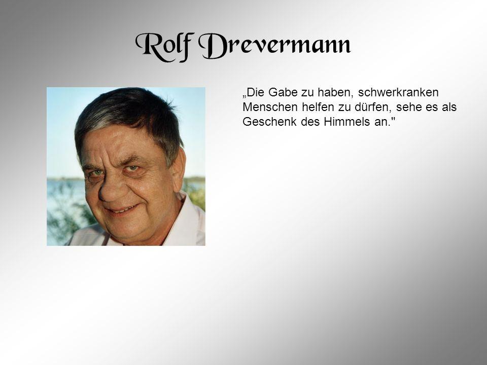 """Rolf Drevermann """"Die Gabe zu haben, schwerkranken Menschen helfen zu dürfen, sehe es als Geschenk des Himmels an."""