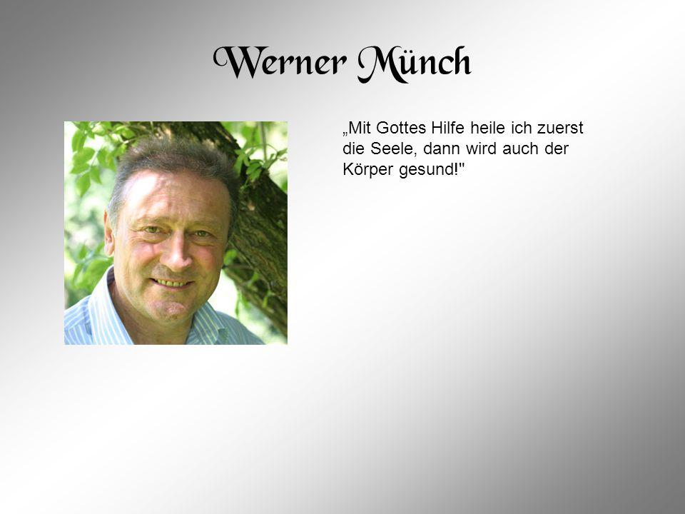 """Werner Münch """"Mit Gottes Hilfe heile ich zuerst die Seele, dann wird auch der Körper gesund!"""