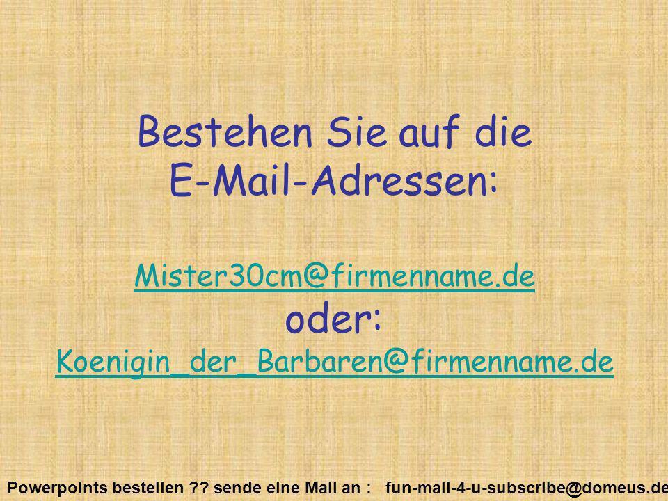 Bestehen Sie auf die E-Mail-Adressen: Mister30cm@firmenname