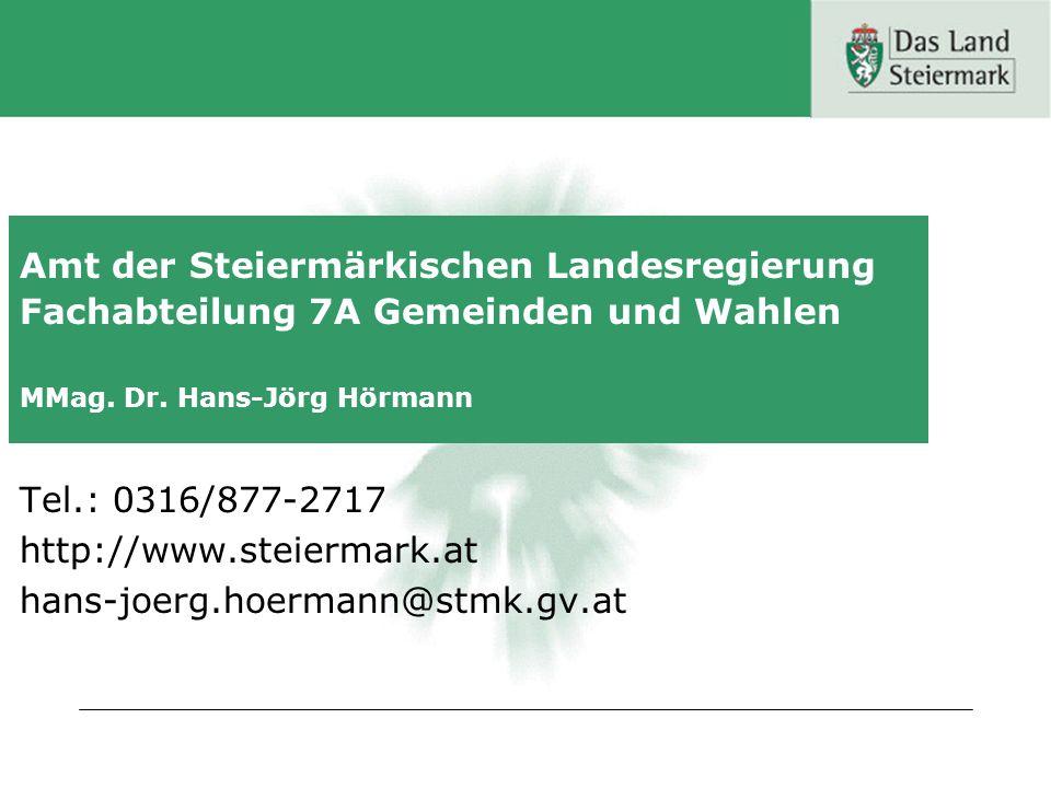 Amt der Steiermärkischen Landesregierung Fachabteilung 7A Gemeinden und Wahlen MMag. Dr. Hans-Jörg Hörmann