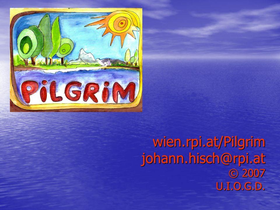 wien.rpi.at/Pilgrim johann.hisch@rpi.at © 2007 U.I.O.G.D.