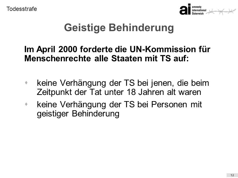 Geistige Behinderung Im April 2000 forderte die UN-Kommission für Menschenrechte alle Staaten mit TS auf: